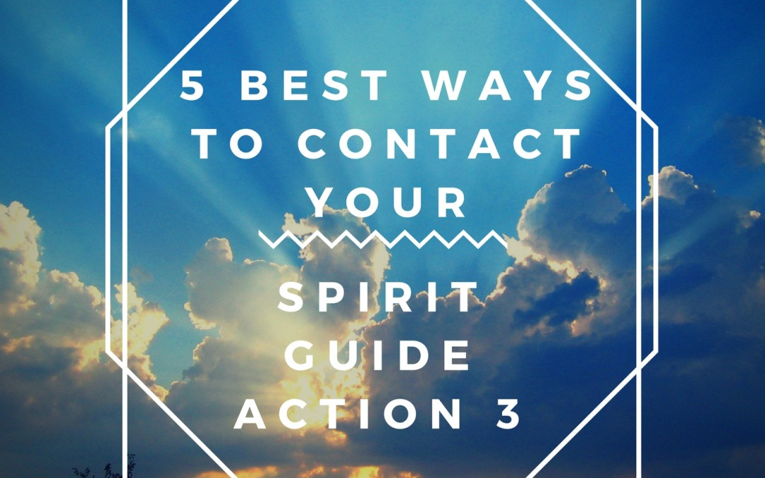 Bob's Suggested 5 Best Ways to Contact your Spirit Guide Action 3
