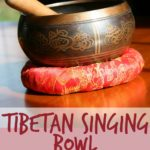The Healing Effects of Tibetan Singing Bowls