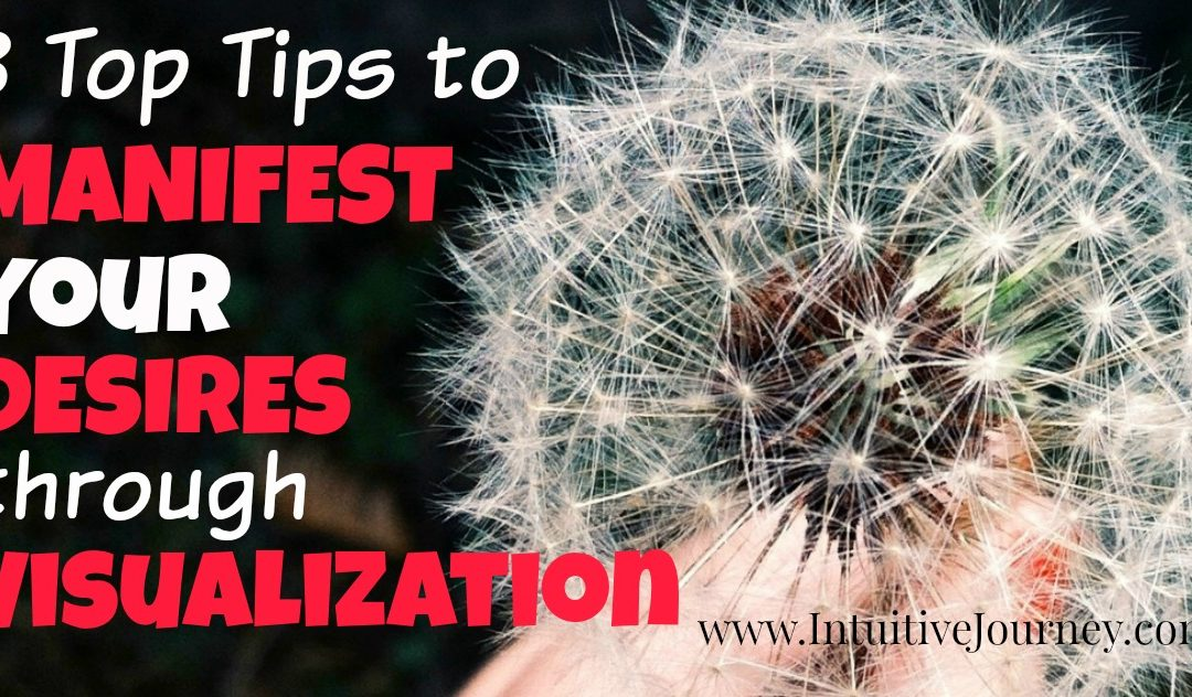 3 Top Tips to Manifest Your Desires Using Visualization