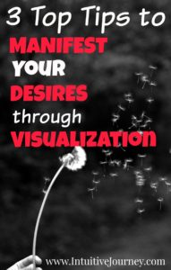 3 top tips to manifest your desires through visualization. These are a must read!