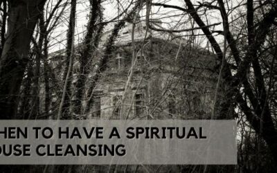 When to Have a Spiritual House Cleansing