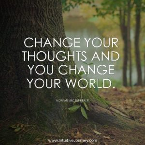 Change your thoughts and you change your world. ~Norman Vincent Peale