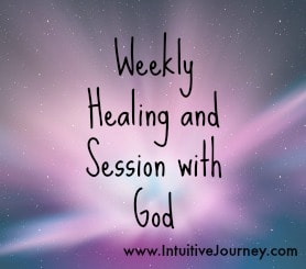 Weekly Healing and Session with God