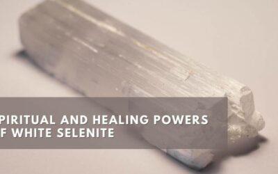 Spiritual and Healing Powers of White Selenite